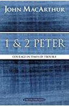 1 and 2 Peter: Courage in Times of Trouble (MacArthur Bible Studies) 9780718035174