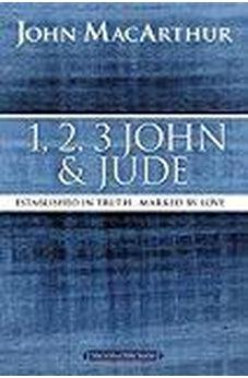 1, 2, 3 John and Jude: Established in Truth ... Marked by Love (MacArthur Bible Studies) 9780718035181
