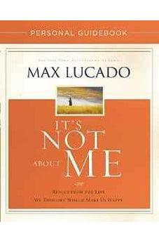 It's Not About Me Personal Guidebook: Rescue from the Life We Thought Would Make Us Happy 9780718039523