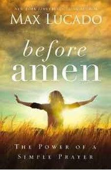 Before Amen: The Power of a Simple Prayer 9780718078126