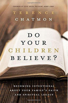 Do Your Children Believe?: Becoming Intentional About Your Family's Faith and Spiritual Legacy 9780718078263
