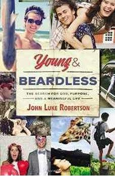 Young and Beardless: The Search for God, Purpose, and a Meaningful Life 9780718087906