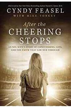 After the Cheering Stops: An NFL Wifes Story of Concussions, Loss, and the Faith that Saw Her Through 9780718088309