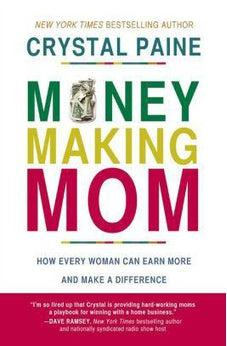Money-Making Mom: How Every Woman Can Earn More and Make a Difference 9780718088545