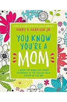 You Know You're a Mom: A Book for Moms Who Spend Saturdays at the Soccer Field Instead of the Spa 9780718089672