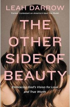 The Other Side of Beauty: Embracing God's Vision for Love and True Worth 9780718090661