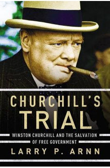 Churchill's Trial: Winston Churchill and the Salvation of Free Government 9780718096212