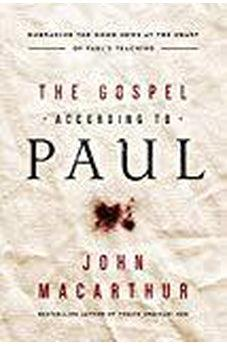 The Gospel According to Paul: Embracing the Good News at the Heart of Paul's Teachings 9780718096243