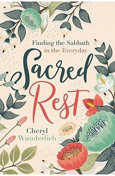 Sacred Rest: Finding the Sabbath in the Everyday 9780718097332