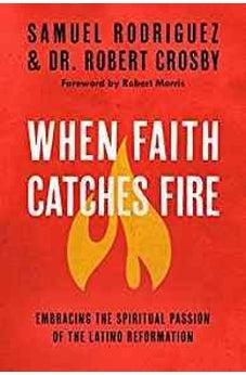 When Faith Catches Fire: Embracing the Spiritual Passion of the Latino Reformation 9780735289680