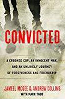 Convicted: A Crooked Cop, an Innocent Man, and an Unlikely Journey of Forgiveness and Friendship 9780735290723