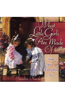What Little Girls Are Made Of: Sugar, Spice, and Everything Nice 9780736903424