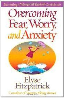 Overcoming Fear, Worry, and Anxiety: Becoming a Woman of Faith and Confidence 9780736905893