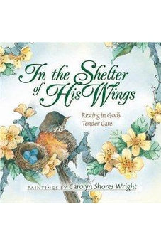 In the Shelter of His Wings: Resting in God's Tender Care 9780736913386