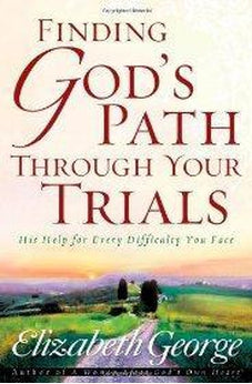 Finding God's Path Through Your Trials: His Help for Every Difficulty You Face 9780736913744