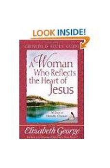 A Woman Who Reflects the Heart of Jesus Growth and Study Guide: 30 Days to Christlike Character 9780736914772