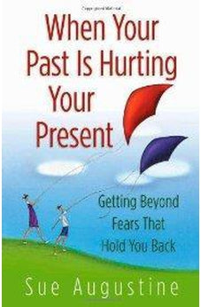 When Your Past Is Hurting Your Present: Getting Beyond Fears That Hold You Back 9780736915373
