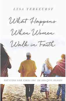 Image of What Happens When Women Walk in Faith: Trusting God Takes You to Amazing Places 9780736915717