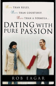 Dating with Pure Passion: More than Rules, More than Courtship, More than a Formula 9780736916707