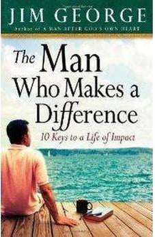The Man Who Makes A Difference: 10 Keys to a Life of Impact 9780736920711