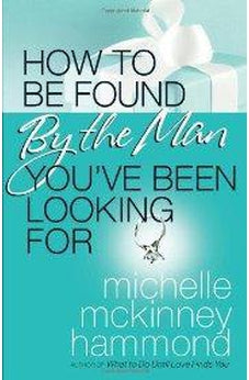 How to Be Found by the Man You've Been Looking For 9780736924115