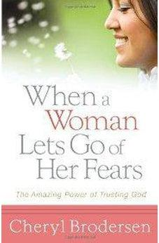 Image of When a Woman Lets Go of Her Fears: The Amazing Power of Trusting God 9780736927925