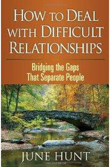 How to Deal with Difficult Relationships: Bridging the Gaps That Separate People (Counseling Through the Bible Series) 9780736928168