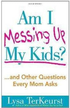 Am I Messing Up My Kids?: ...and Other Questions Every Mom Asks 9780736928663