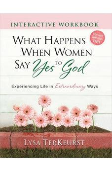 What Happens When Women Say Yes to God Interactive Workbook: Experiencing Life in Extraordinary Ways 9780736928946