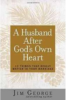 A Husband After God's Own Heart: 12 Things That Really Matter in Your Marriage 9780736930260