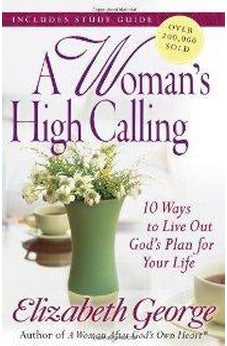 A Woman's High Calling: 10 Ways to Live Out God's Plan for Your Life 9780736930277