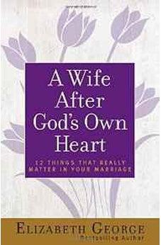 A Wife After God's Own Heart: 12 Things That Really Matter in Your Marriage 9780736930284
