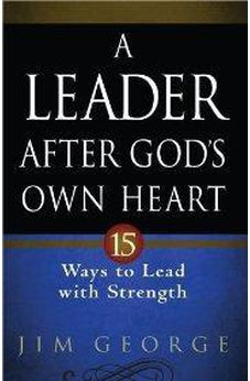A Leader After God's Own Heart: 15 Ways to Lead with Strength 9780736937009