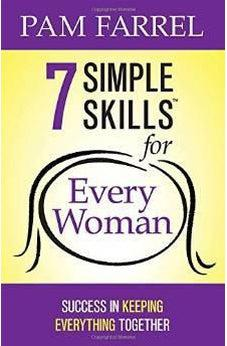 7 Simple Skills for Every Woman: Success in Keeping Everything Together 9780736937818