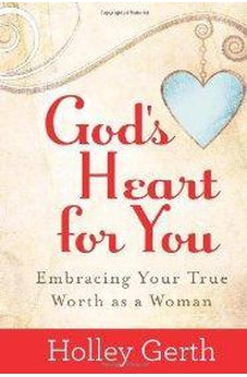 God's Heart for You: Embracing Your True Worth as a Woman 9780736938556