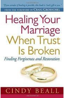 Healing Your Marriage When Trust Is Broken: Finding Forgiveness and Restoration 9780736943154