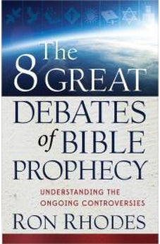 The 8 Great Debates of Bible Prophecy: Understanding the Ongoing Controversies 9780736944267