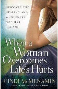 When a Woman Overcomes Life's Hurts: Discover the Healing and Wholeness God Has for You 9780736948586