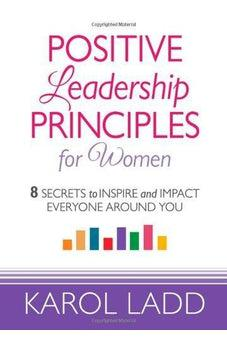 Positive Leadership Principles for Women: 8 Secrets to Inspire and Impact Everyone Around You 9780736950138