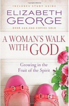 A Woman's Walk with God: Growing in the Fruit of the Spirit 9780736950916