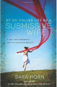 My So-Called Life as a Submissive Wife: A One-Year Experiment...and Its Liberating Results 9780736952835