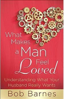 What Makes a Man Feel Loved: Understanding What Your Husband Really Wants 9780736953917