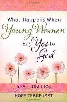 What Happens When Young Women Say Yes to God: Embracing God's Amazing Adventure for You 9780736954556