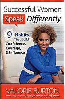 Successful Women Speak Differently: 9 Habits That Build Confidence, Courage, and Influence 9780736956802
