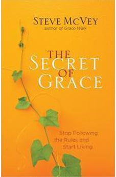 The Secret of Grace: Stop Following the Rules and Start Living 9780736957823