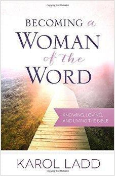 Becoming a Woman of the Word: Knowing, Loving, and Living the Bible 9780736958042