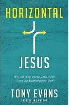 Horizontal Jesus: How Our Relationships with Others Affect Our Experience with God 9780736958998