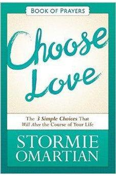 Choose Love Book of Prayers: The Three Simple Choices That Will Alter the Course of Your Life 9780736959919