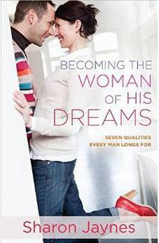 Becoming the Woman of His Dreams: Seven Qualities Every Man Longs For 9780736959957