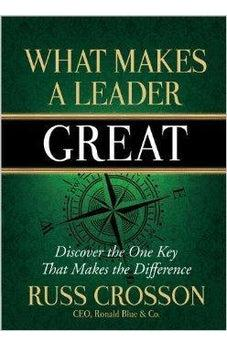 What Makes a Leader Great: Discover the One Key That Makes the Difference 9780736960465